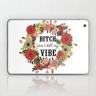Bitch Don't Kill My Vibe Laptop & iPad Skin