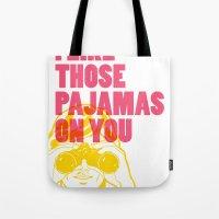I Like Those Pajamas On … Tote Bag