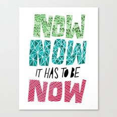 Now, Now, Now! Canvas Print
