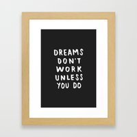 Dreams Don't Work Unless You Do - Black & White Typography 01 Framed Art Print