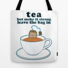 Tea, but make it strong, leave the bag in Tote Bag