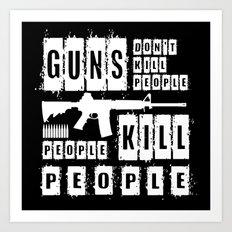 Guns Don't Kill People - People Kill People (inverse) Art Print