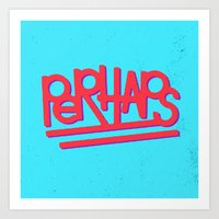 Perhaps Art Print