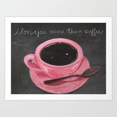 I Love You More Than Cof… Art Print