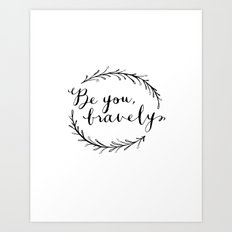 Be You Bravely Art Print