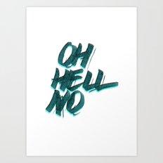 Oh Hell No Art Print