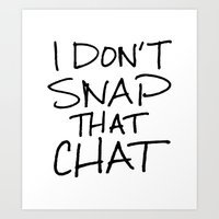 I Don't Snap That Chat Art Print