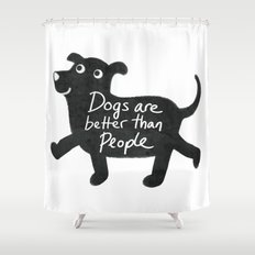 Dogs Are Better Than People Shower Curtain