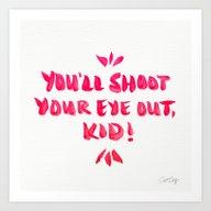 You'll Shoot Your Eye Ou… Art Print