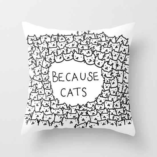Because cats Throw Pillow