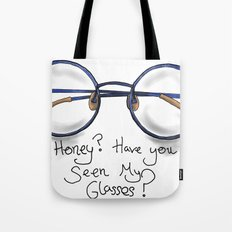 Honey?  Have you seen my glasses? Tote Bag
