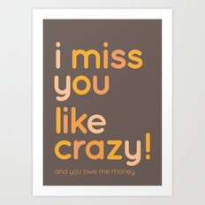 I miss you like crazy Art Print