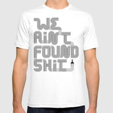 We Ain't Found Shit. Mens Fitted Tee White SMALL