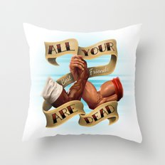 All Your Best Friends Are Dead Throw Pillow