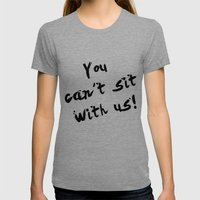 You Can't Sit With Us! - quote from the movie Mean Girls Womens Fitted Tee Tri-Grey SMALL