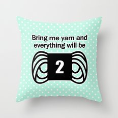 bring me yarn and everything will be fine Throw Pillow