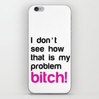 I don't see how that is my problem bitch iPhone & iPod Skin