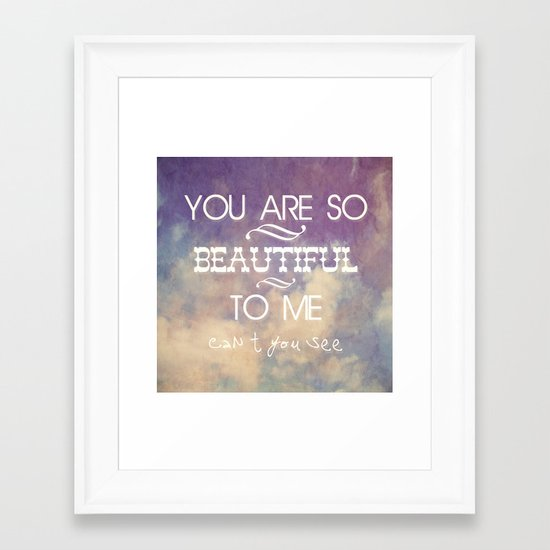 You Are So Beautiful... To Me Framed Art Print