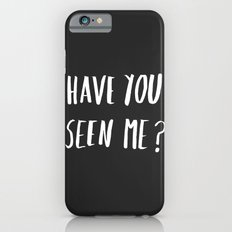 Have you seen me? Slim Case iPhone 6s
