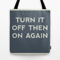 Turn it off then on again Tote Bag