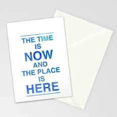 The Time is NOW and the Place is HERE. Stationery Cards