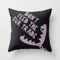 Don't Feed the Fur Trade Throw Pillow