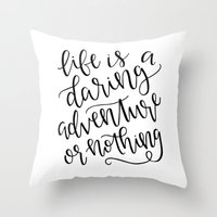 Calligraphy // Life is a Daring Adventure or Nothing Throw Pillow