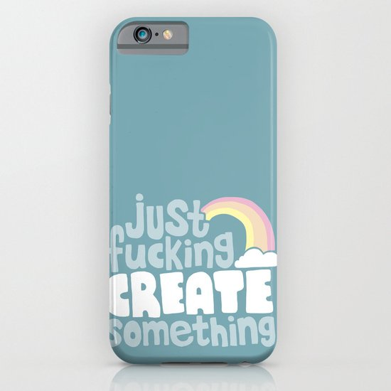 Just Fucking Create Something iPhone & iPod Case