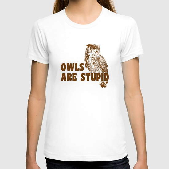 Owls Are Stupid T-shirt