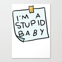 I'm a Stupid Baby Canvas Print