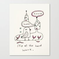 skip all the hard work Canvas Print