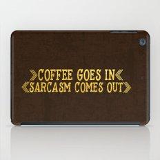 Coffee Goes In- Sarcasm … iPad Case