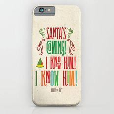 Buddy the Elf! Santa's Coming! I know him! I KNOW HIM! Slim Case iPhone 6s