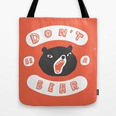 Don't be a bear Tote Bag
