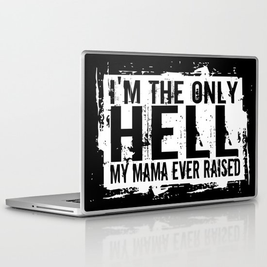 I'm The Only Hell My Mama Ever Raised Laptop & iPad Skin