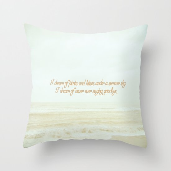 I dream of never ever saying goodbye. Throw Pillow