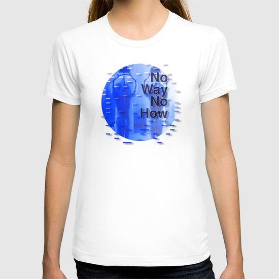 No Way No How < The NO Series (Blue) T-shirt