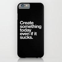 Create something today even if it sucks iPhone 6 Slim Case