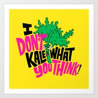I Don't Kale What You Think. Art Print