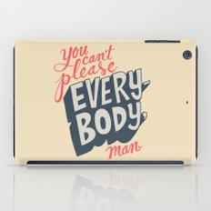 You Can't Please Everyone, Man. iPad Case