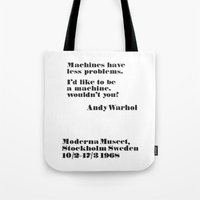WARHOL: Machine have less problems. I'd like to be a machine. Wouldn't you? Tote Bag