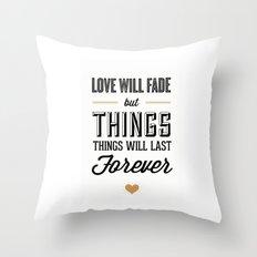 Love Will Fade Throw Pillow