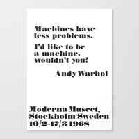 WARHOL: Machine have less problems. I'd like to be a machine. Wouldn't you? Canvas Print