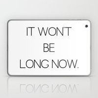 It Won't Be Long... Laptop & iPad Skin