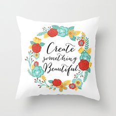 Create Something Beautif… Throw Pillow