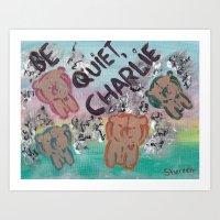 Be Quiet, Charlie Art Print