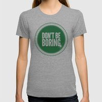 Don't Be Boring Womens Fitted Tee Tri-Grey SMALL