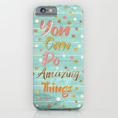 You Can Do Amazing Things iPhone 6 Slim Case