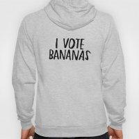 I Vote Bananas Hoody