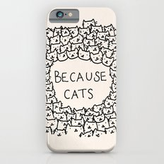 Because cats iPhone 6 Slim Case